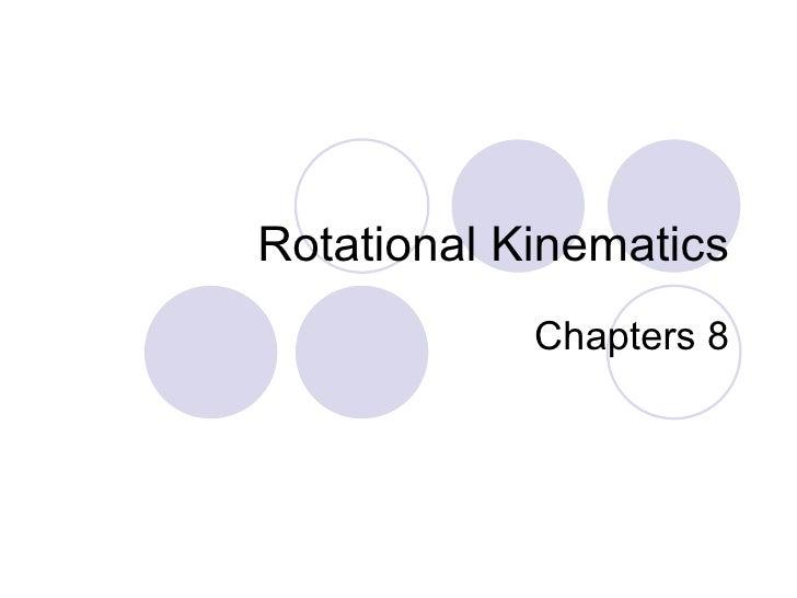 Rotational Kinematics Chapters 8