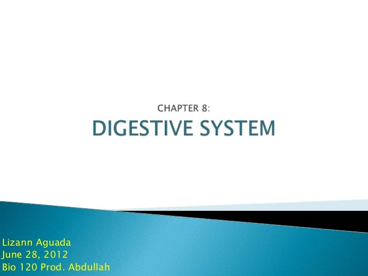 CHAPTER 8:DIGESTIVE SYSTEM<br />LizannAguada<br />June 28, 2012<br />Bio 120 Prod. Abdullah<br />
