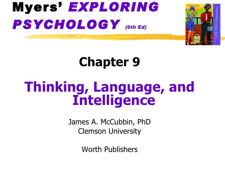 Myers'  EXPLORING   PSYCHOLOGY   (6th Ed) <ul><li>Chapter 9 </li></ul><ul><li>Thinking, Language, and Intelligence </li></...