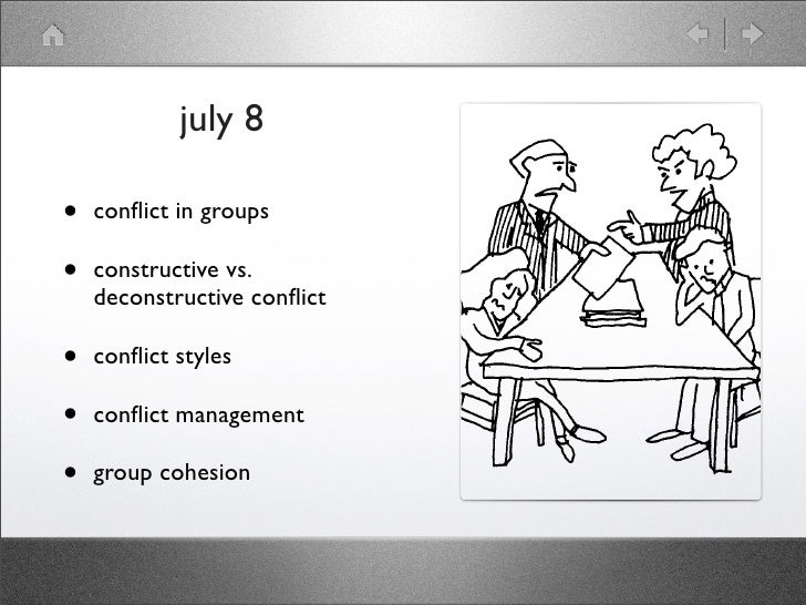 july 8  •   conflict in groups  •   constructive vs.     deconstructive conflict  •   conflict styles  •   conflict management...