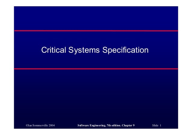 ©Ian Sommerville 2004 Software Engineering, 7th edition. Chapter 9 Slide 1 Critical Systems Specification