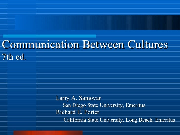 Communication Between Cultures 7th ed. Larry A. Samovar     San Diego State University, Emeritus Richard E. Porter       C...
