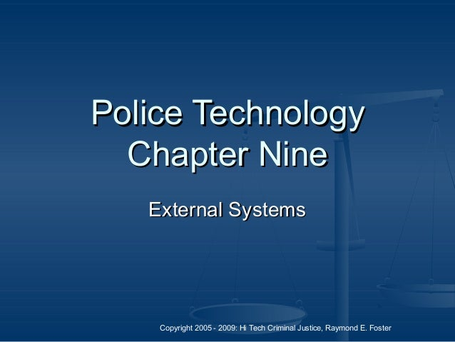 Copyright 2005 - 2009: Hi Tech Criminal Justice, Raymond E. Foster Police TechnologyPolice Technology Chapter NineChapter ...