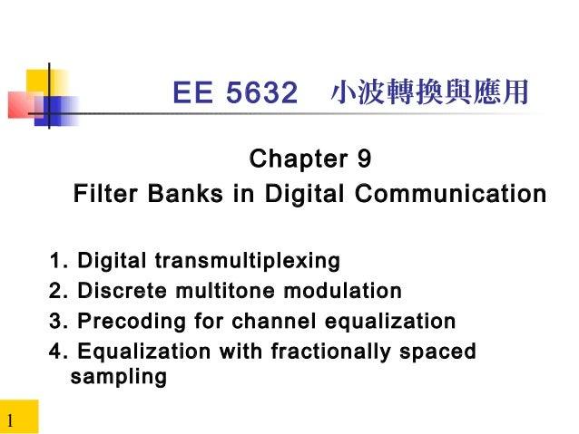EE 5632  小波轉換與應用  Chapter 9 Filter Banks in Digital Communication 1. 2. 3. 4. 1  Digital transmultiplexing Discrete multit...
