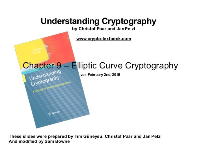 Understanding Cryptography by Christof Paar and Jan Pelzl www.crypto-textbook.com These slides were prepared by Tim Güneys...