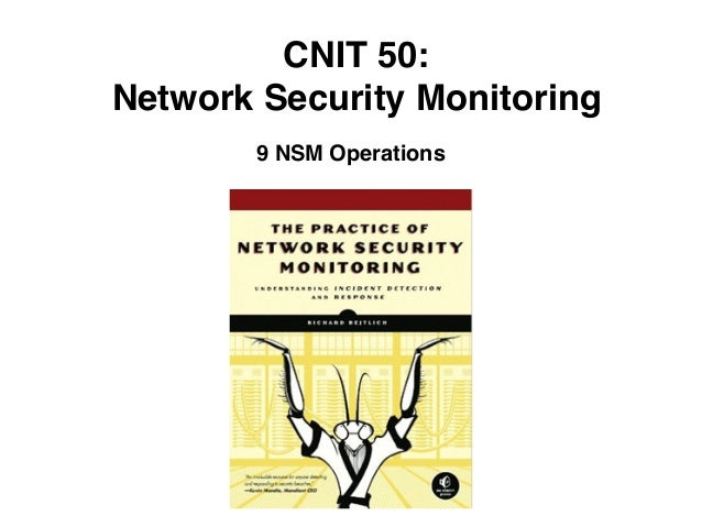CNIT 50: Network Security Monitoring 9 NSM Operations