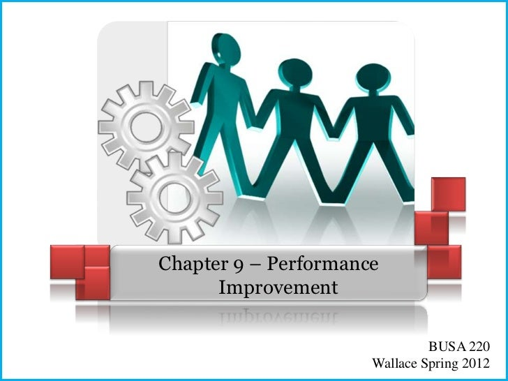 Chapter 9 – Performance      Improvement                               BUSA 220                      Wallace Spring 2012