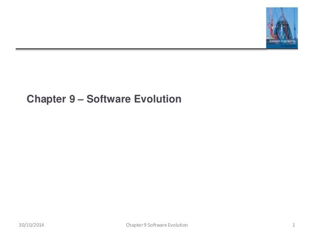Chapter 9 – Software Evolution Chapter 9 Software Evolution 130/10/2014