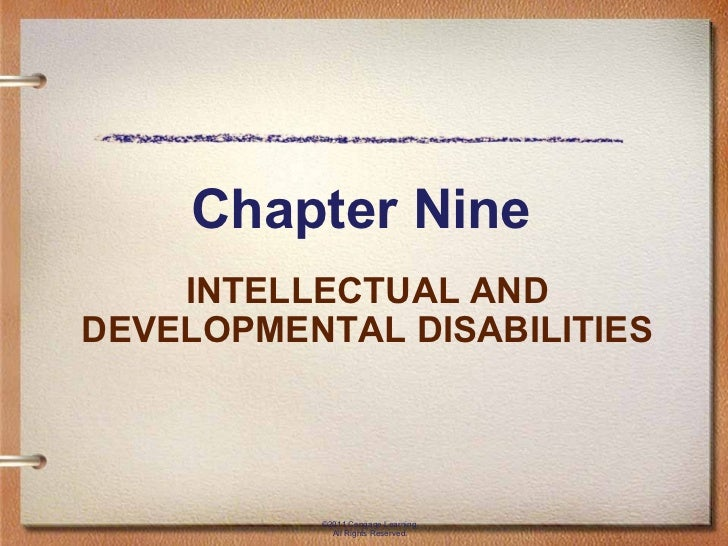 Chapter Nine INTELLECTUAL AND DEVELOPMENTAL DISABILITIES ©2011 Cengage Learning. All Rights Reserved.