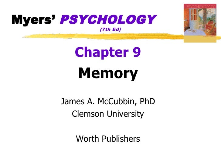 Myers' PSYCHOLOGY               (7th Ed)             Chapter 9          Memory      James A. McCubbin, PhD        Clemson ...
