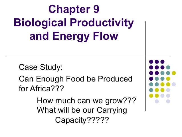 Chapter 9 Biological Productivity and Energy Flow Case Study: Can Enough Food be Produced for Africa??? How much can we gr...