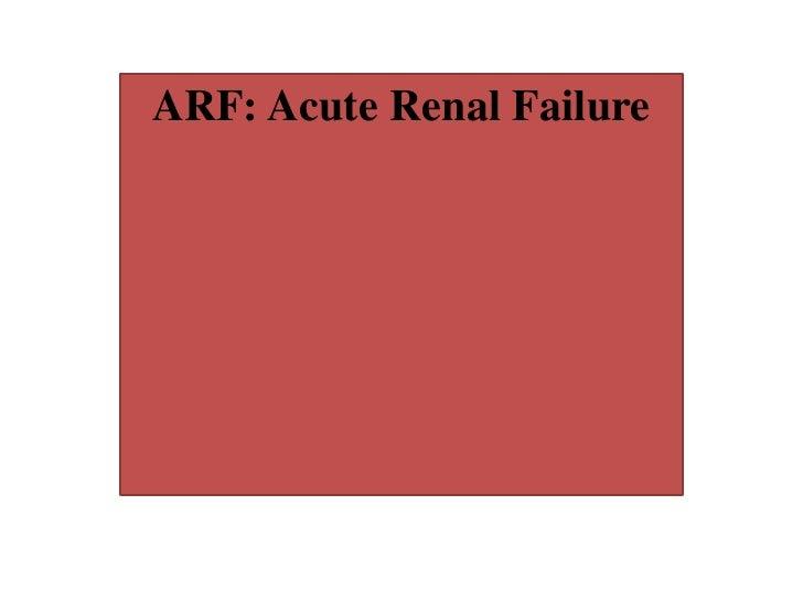 ARF: Acute Renal Failure<br />