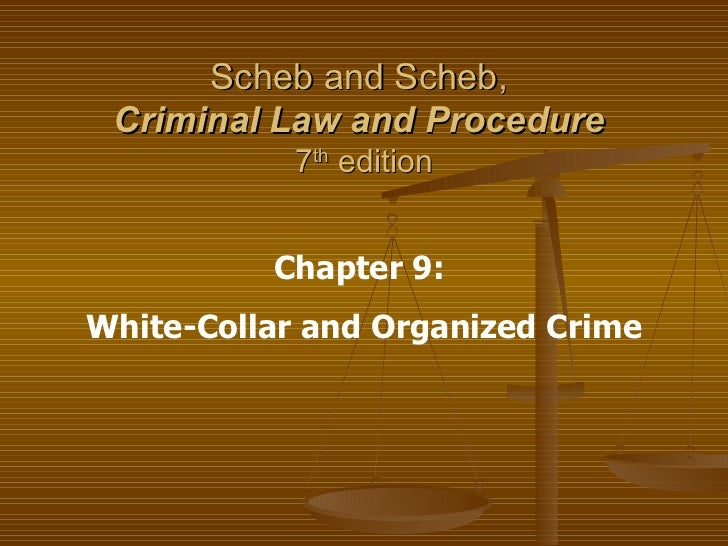 Scheb and Scheb,  Criminal Law and Procedure   7 th  edition Chapter 9:  White-Collar and Organized Crime