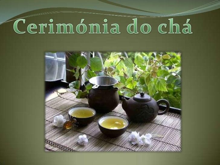 A cerimônia do chá japonesa (ocha no yu 茶の湯,) éuma atividade tradicional na qual chá verde em pó épreparado e servido aos ...