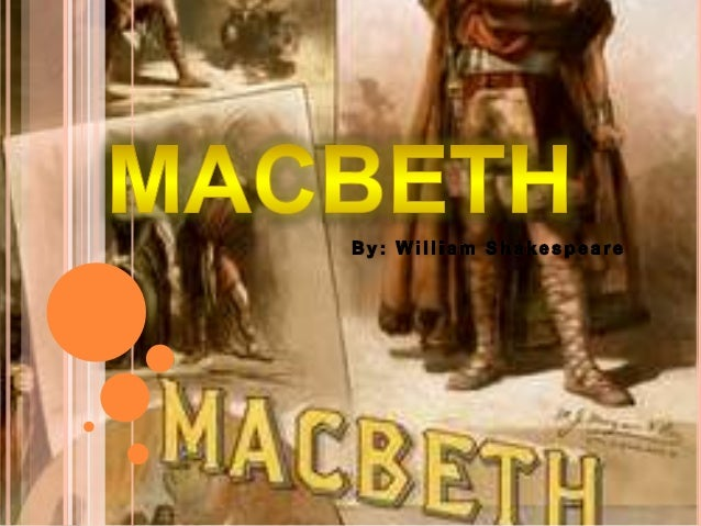    Macbeth is a play written by William Shakespeare.    It is considered one of his darkest and most    powerful tragedie...