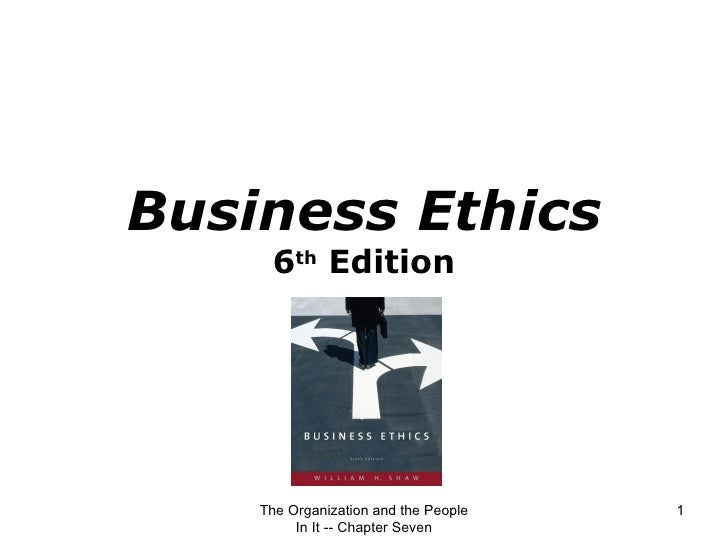 Business Ethics 6 th  Edition The Organization and the People In It -- Chapter Seven