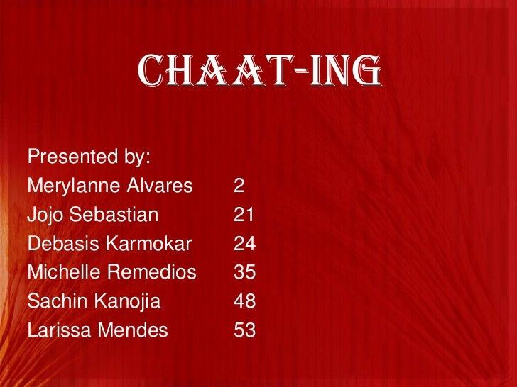 CHAAT-ING<br />Presented by:<br />MerylanneAlvares2<br />Jojo Sebastian21<br />DebasisKarmokar24<br />Michelle Remedio...