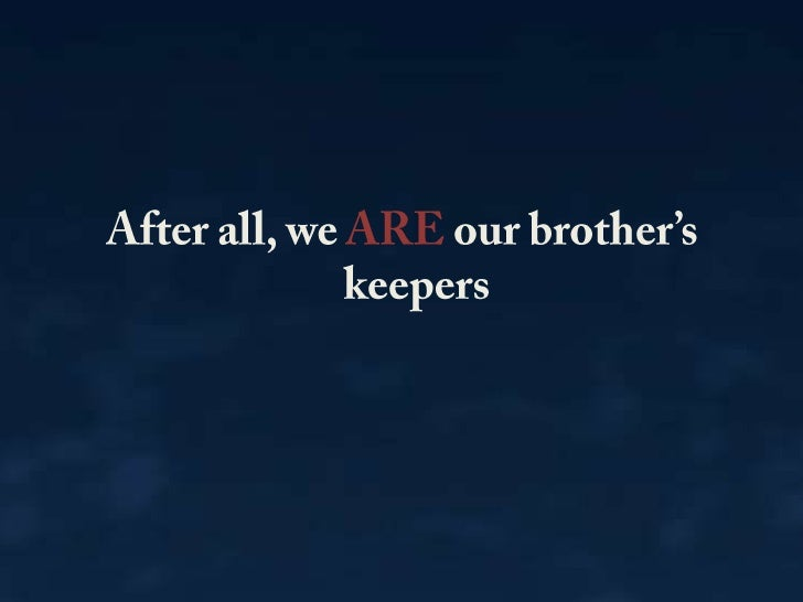 After all, we ARE our brother's keepers<br />