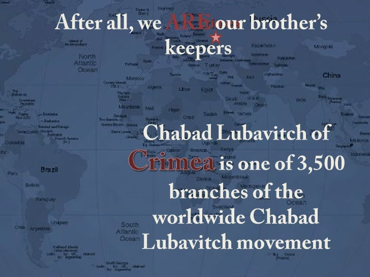 Crimea<br />After all, we ARE our brother's keepers<br />ChabadLubavitch of Crimea is one of 3,500 branches of the worldwi...