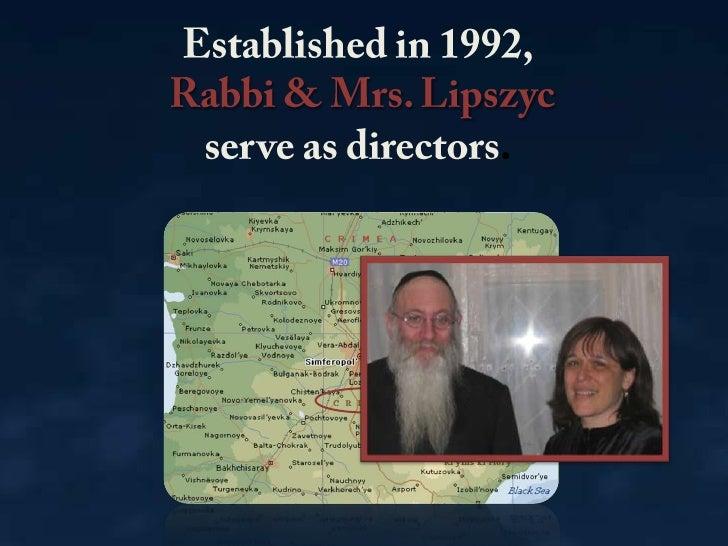 Established in 1992,<br />Rabbi & Mrs. Lipszyc<br />serve as directors.<br />