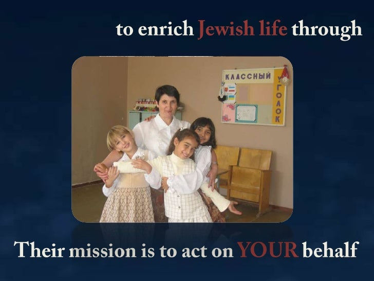 to enrich Jewish life through <br />Their mission is to act on YOUR behalf <br />