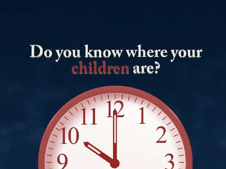 Do you know where your children are?<br />