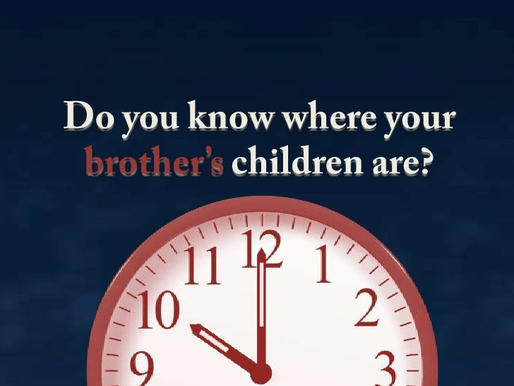 Do you know where your brother's children are?<br />