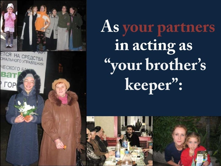 """As your partners in acting as<br /> """"your brother's keeper"""":<br />"""