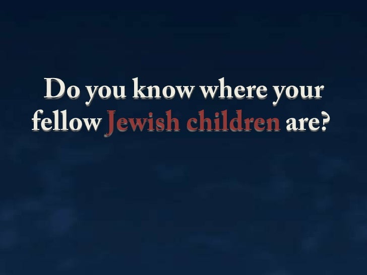 Do you know where your fellow Jewish children are?<br />