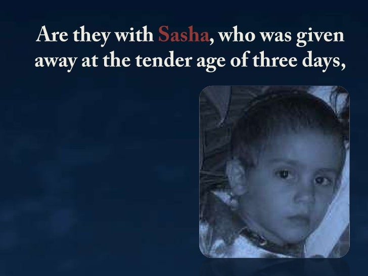 Are they with Sasha, who was given away at the tender age of three days,<br />