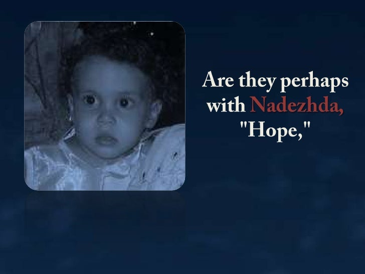 Are they perhaps with Nadezhda, &quot;Hope,&quot; <br />