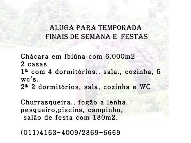 ALUGA PARA TEMPORADA  FINAIS DE SEMANA E  FESTAS Chácara em Ibiúna com 6.000m2 2 casas 1ª com 4 dormitórios., sala., cozin...