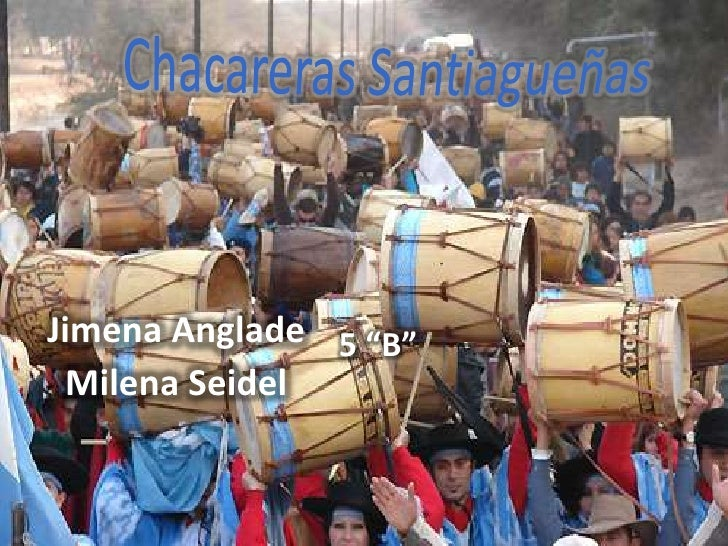 "Chacareras Santiagueñas<br />Jimena Anglade<br />Milena Seidel<br />5 ""B""<br />"