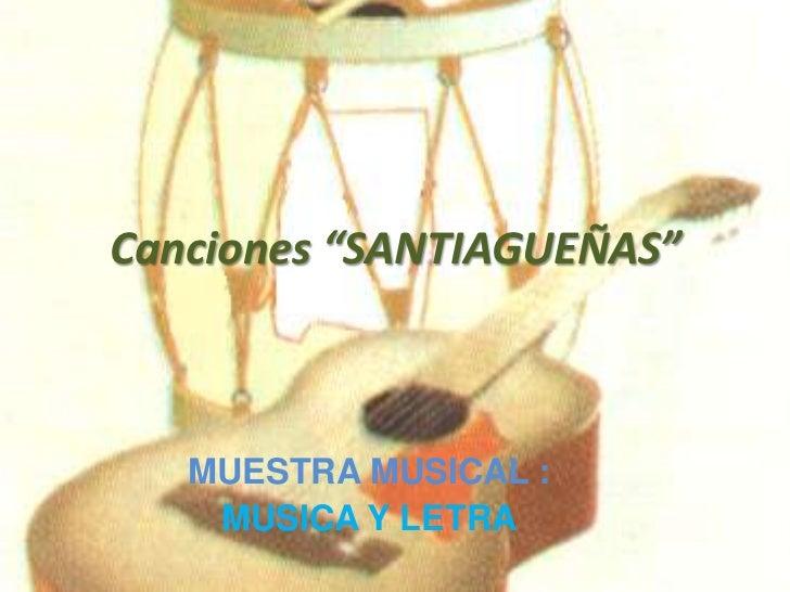 """Canciones """"SANTIAGUEÑAS""""<br />MUESTRA MUSICAL :<br />MUSICA Y LETRA<br />"""