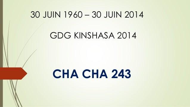 CHA CHA 243 30 JUIN 1960 – 30 JUIN 2014 GDG KINSHASA 2014