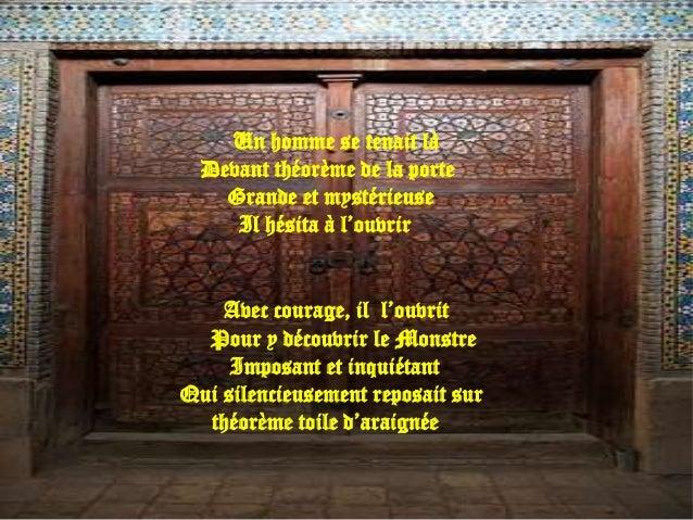 Un homme se tenait là  Devant théorème de la porte    Grande et mystérieuse     Il hésita à l'ouvrir    Avec courage, il l...