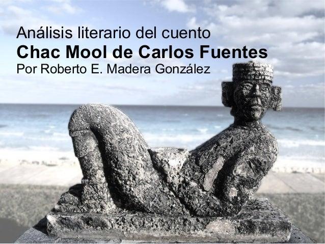 Análisis literario del cuento  Chac Mool de Carlos Fuentes Por Roberto E. Madera González