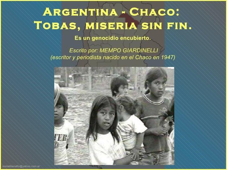 Es un genocidio encubierto.   Argentina - Chaco:  Tobas, miseria sin fin. Escrito por: MEMPO GIARDINELLI  (escritor y peri...