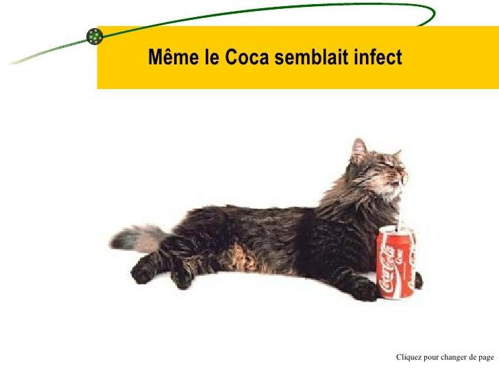 Même le Coca semblait infect Cliquez pour changer de page