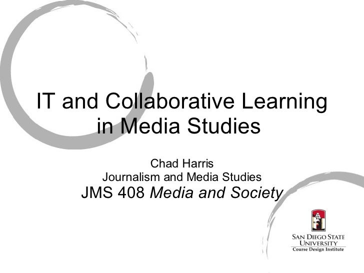 IT and Collaborative Learning in Media Studies  Chad Harris Journalism and Media Studies JMS 408  Media and Society