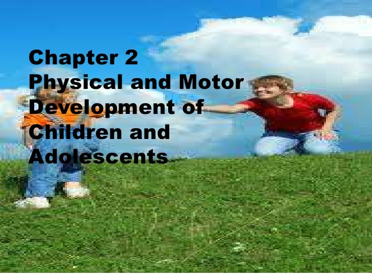 Chapter 2Physical and MotorDevelopment ofChildren andAdolescents