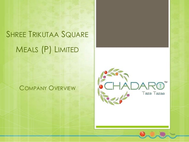 SHREE TRIKUTAA SQUARE MEALS (P) LIMITED  COMPANY OVERVIEW