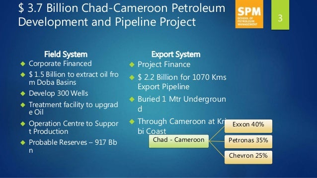 afrodad 322135 chad cameroon pipeline Gross revenues to chad: royalties, taxes, dividends (transit account) all direct  and indirect revenues from oil extraction and transportation flow first into the.