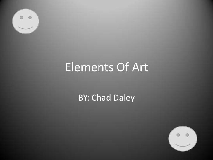 Elements Of Art<br />BY: Chad Daley<br />