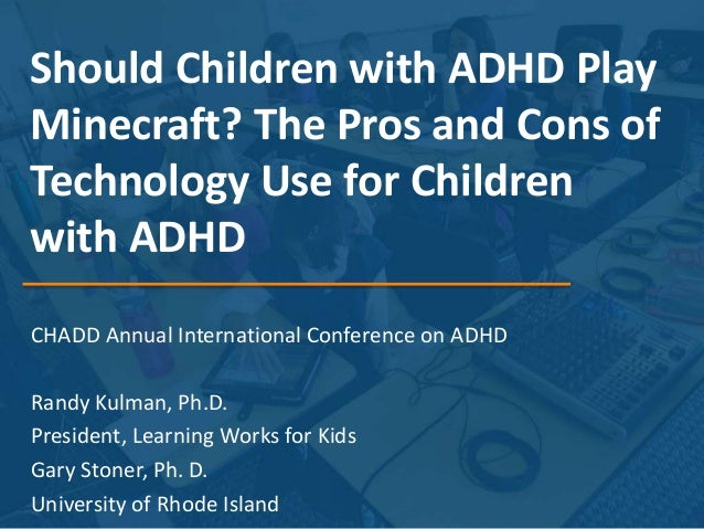Should Children with ADHD Play Minecraft? The Pros and Cons of Technology Use for Children with ADHD CHADD Annual Internat...