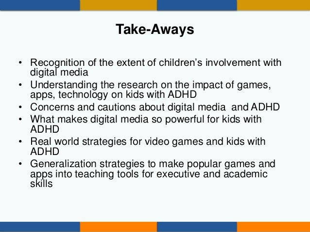 Take-Aways • Recognition of the extent of children's involvement with digital media • Understanding the research on the im...