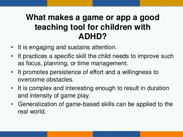 What Skills Can You Learn from Video Games and Technology? • Focus and attention • Knowledge acquisition • Social awarenes...
