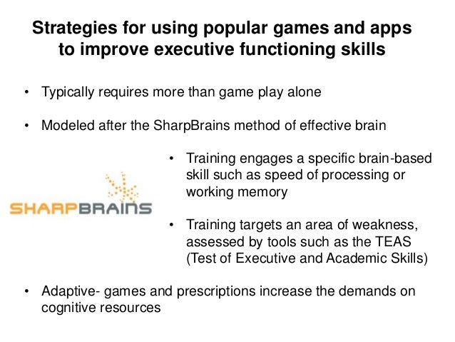 Implementing a game and app prescription • Assess the executive functioning skills • Choose a variety of games that practi...