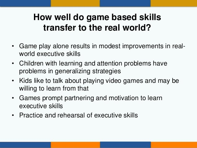 What can we do to make video games a more productive learning experience for children with ADHD? • Build generalization st...