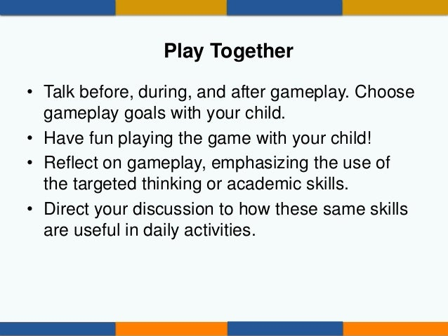 • Explain the benefits of digital play, and introduce the skills being exercised in the game. • Encourage non-digital acti...